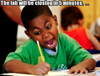 the-lab-will-be-closing-in-5-minutes.-.-