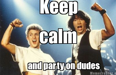 keep-calm-and-party-on-dudes0