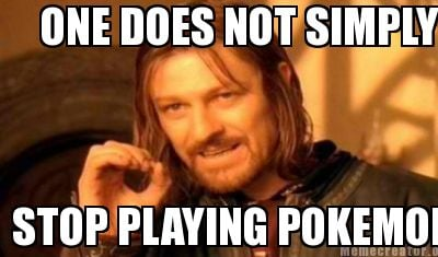 one-does-not-simply-stop-playing-pokemon