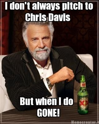 i-dont-always-pitch-to-chris-davis-but-when-i-do-gone