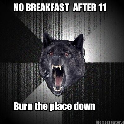 no-breakfast-after-11-burn-the-place-down