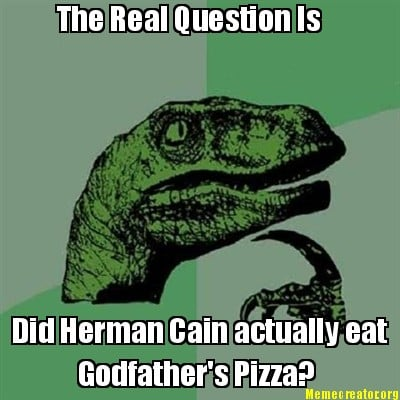 did-herman-cain-actually-eat-the-real-question-is-godfathers-pizza