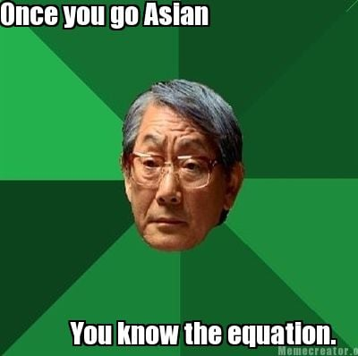 once-you-go-asian-you-know-the-equation