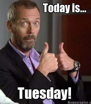 today-is...-tuesday