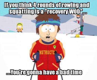if-you-think-4-rounds-of-rowing-and-squatting-is-a-recovery-wod...-...youre-gonn