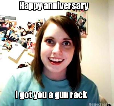 happy-anniversary-i-got-you-a-gun-rack