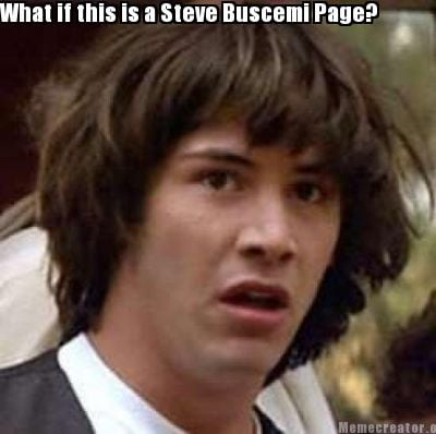 what-if-this-is-a-steve-buscemi-page