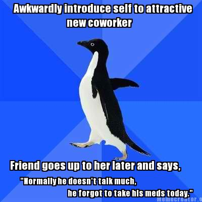 awkwardly-introduce-self-to-attractive-new-coworker-friend-goes-up-to-her-later-
