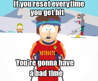 if-you-reset-everytime-youre-gonna-have-you-get-hit-a-bad-time