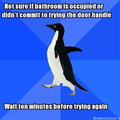 not-sure-if-bathroom-is-occupied-or-didnt-commit-to-trying-the-door-handle-wait-