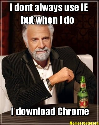 i-dont-always-use-ie-but-when-i-do-i-download-chrome