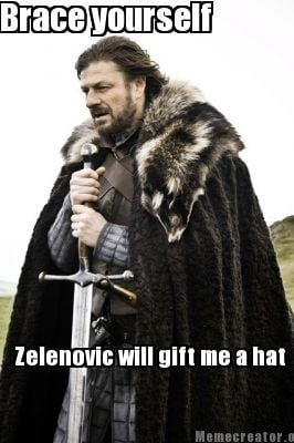brace-yourself-zelenovic-will-gift-me-a-hat