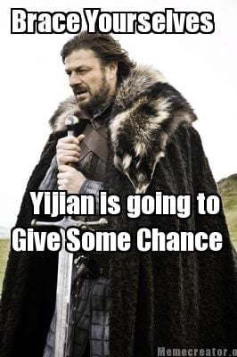 brace-yourselves-yijian-is-going-to-give-some-chance