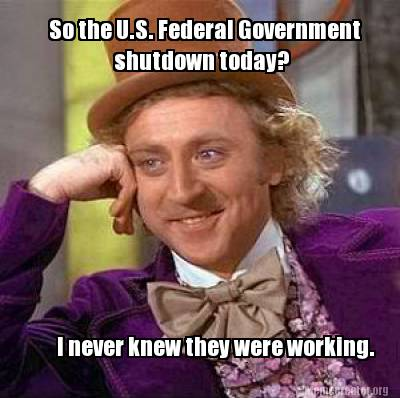 so-the-u.s.-federal-government-shutdown-today-i-never-knew-they-were-working