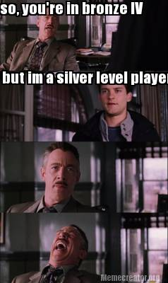so-youre-in-bronze-iv-but-im-a-silver-level-player
