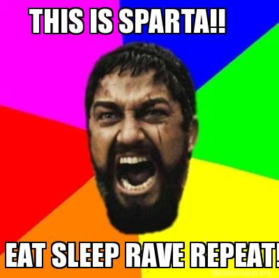 eat-sleep-rave-repeat-this-is-sparta