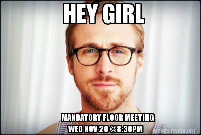 hey-girl-mandatory-floor-meeting-wed-nov-20-830pm