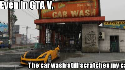 even-in-gta-v-the-car-wash-still-scratches-my-car