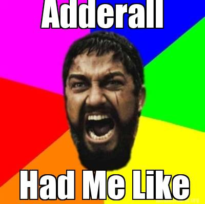 adderall-had-me-like