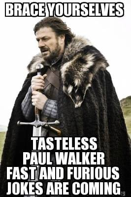 brace-yourselves-tasteless-paul-walker-fast-and-furious-jokes-are-coming