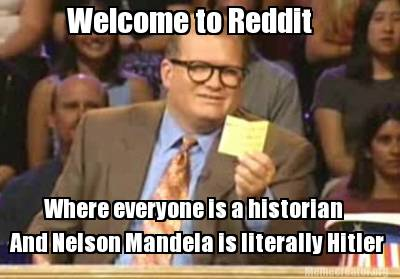 welcome-to-reddit-where-everyone-is-a-historian-and-nelson-mandela-is-literally-