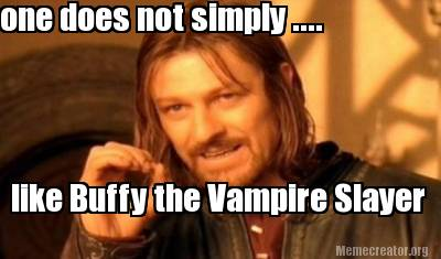 one-does-not-simply-....-like-buffy-the-vampire-slayer
