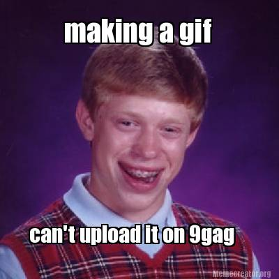 making-a-gif-cant-upload-it-on-9gag