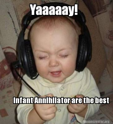 yaaaaay-infant-annihilator-are-the-best