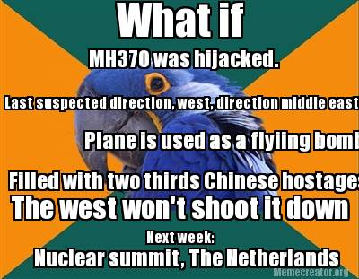 Meme Creator - Funny What if MH370 was hijacked  Last