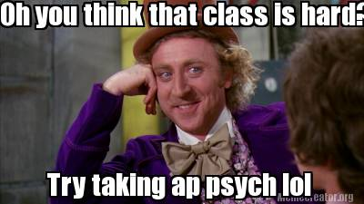 oh-you-think-that-class-is-hard-try-taking-ap-psych-lol