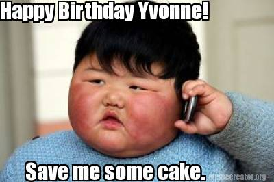 2739421 meme creator happy birthday yvonne! save me some cake meme