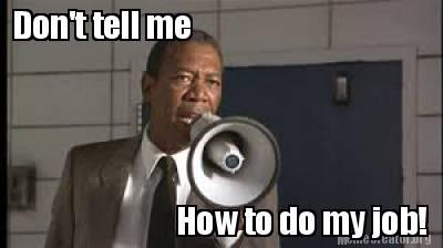2776392 meme creator don't tell me how to do my job! meme generator at