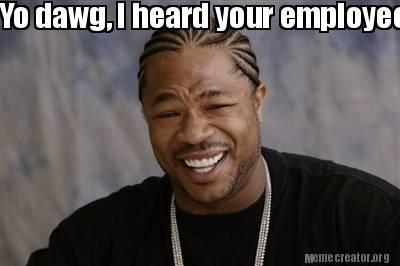 2803254 meme creator yo dawg, i heard your employee of the month meme