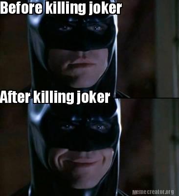 2843027 meme creator before killing joker after killing joker meme