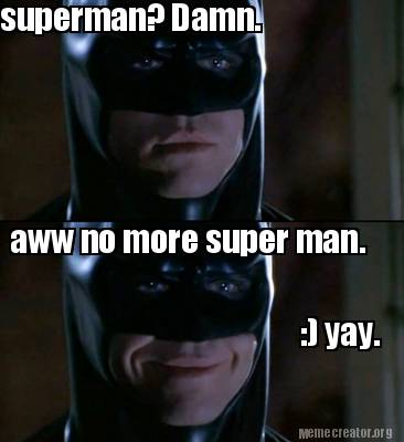Meme Creator - Funny superman? Damn  aww no more super man