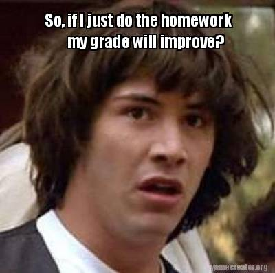 so-if-i-just-do-the-homework-my-grade-will-improve