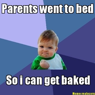parents-went-to-bed-so-i-can-get-baked