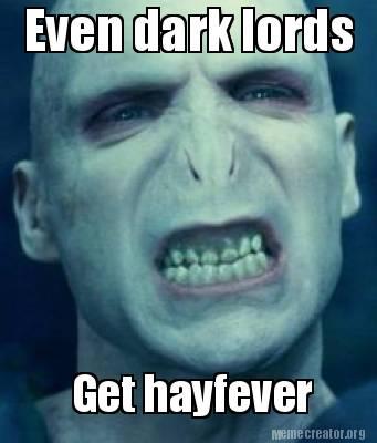 2901399 meme creator even dark lords get hayfever meme generator at