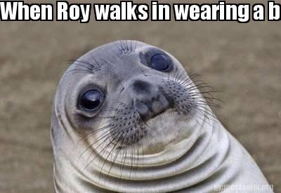meme creator   when roy walks in wearing a banana hammock meme generator at memecreator org  meme creator   when roy walks in wearing a banana hammock meme      rh   memecreator org