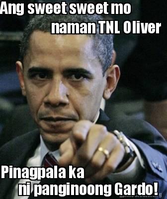 Meme Creator - Funny Ang sweet sweet mo naman TNL Oliver Pinagpala