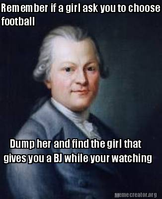 remember-if-a-girl-ask-you-to-choose-bj-or-football-dump-her-and-find-the-girl-t0