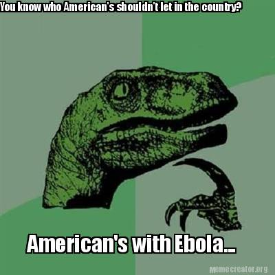 you-know-who-americans-shouldnt-let-in-the-country-americans-with-ebola