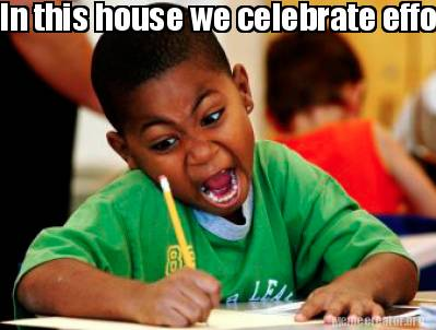 Meme Creator Funny In This House We Celebrate Effort Meme