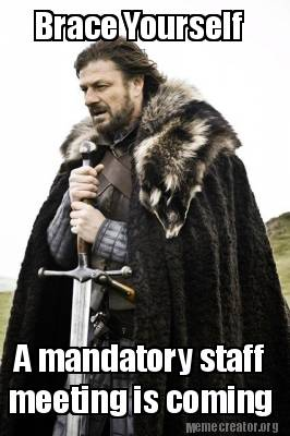 brace-yourself-a-mandatory-staff-meeting-is-coming