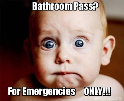 Funny Baby Meme Creator : Meme creator bathroom pass? for emergencies only!!! meme generator
