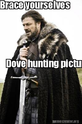 3064389 meme creator brace yourselves dove hunting pictures are about to