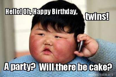 3068445 meme creator hello! oh, happy birthday, twins! a party? will there