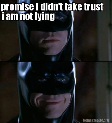 Meme Creator Funny Promise I Didn T Take Trust I Am Not Lying Meme Generator At Memecreator Org