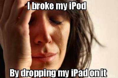 i-broke-my-ipod-by-dropping-my-ipad-on-it