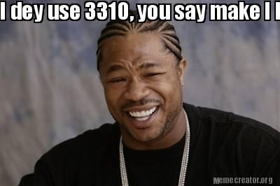 3152705 meme creator i dey use 3310, you say make i buy you iphone6